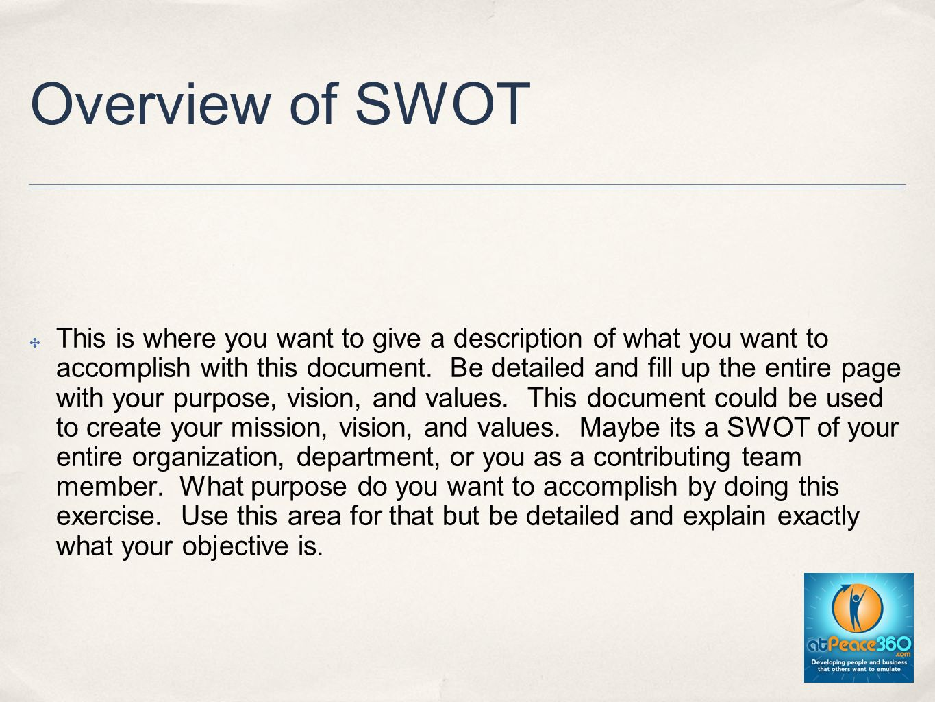 Overview of SWOT This is where you want to give a description of what you want to accomplish with this document.