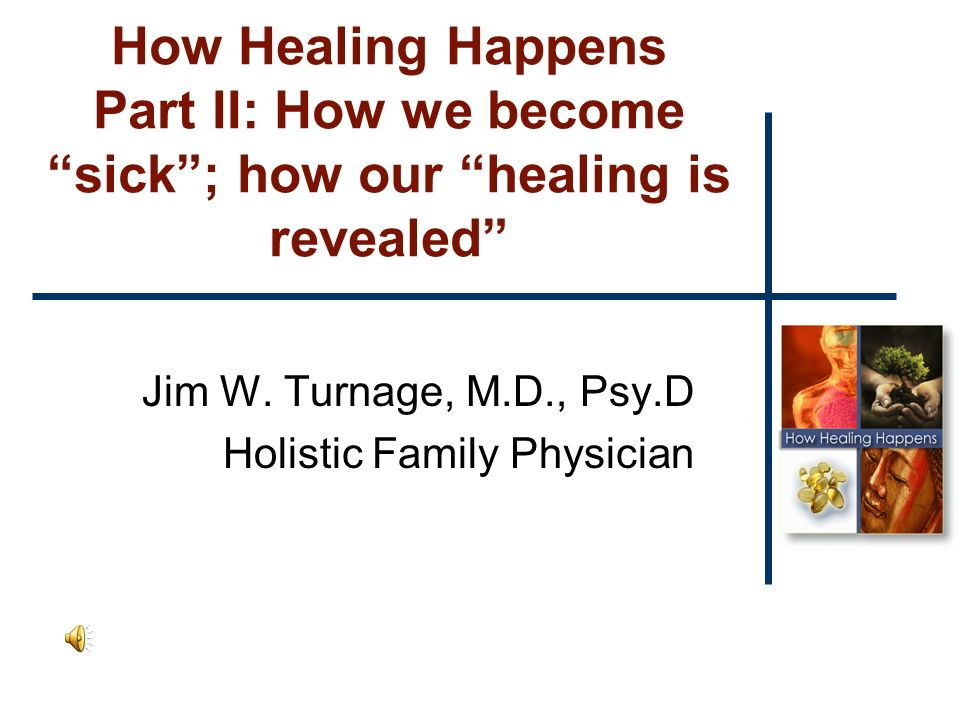 How Healing Happens Part II: How we become sick; how our healing is revealed Jim W.