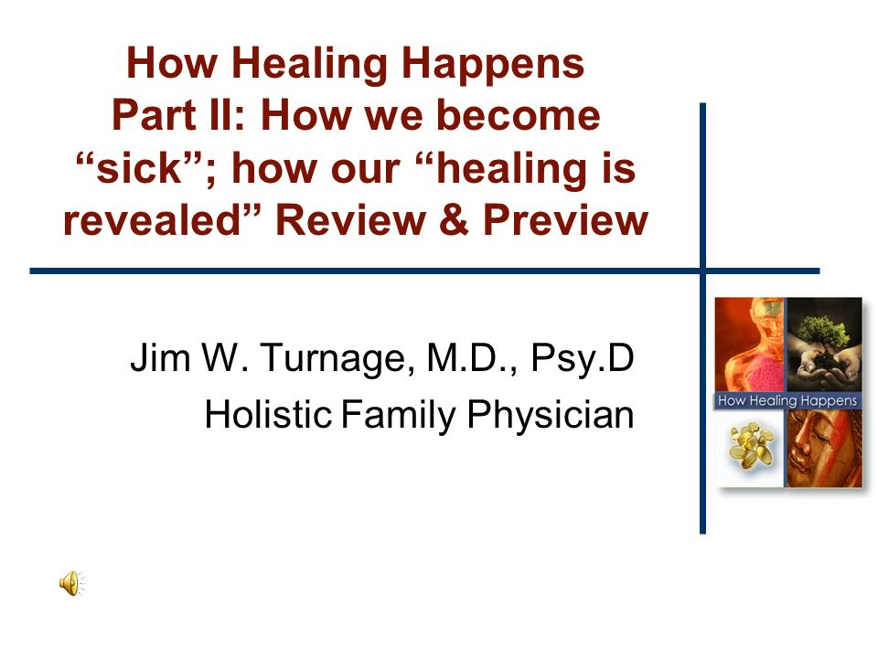 How Healing Happens Part II: How we become sick; how our healing is revealed Review & Preview Jim W.