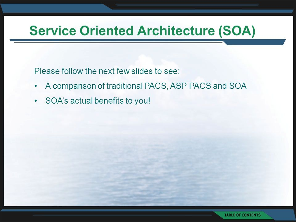 Service Oriented Architecture (SOA) Please follow the next few slides to see: A comparison of traditional PACS, ASP PACS and SOA SOAs actual benefits to you!