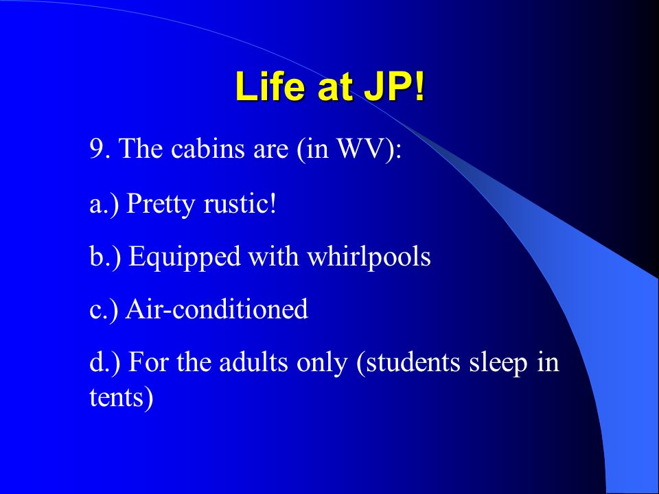 Life at JP. 9. The cabins are (in WV): a.) Pretty rustic.