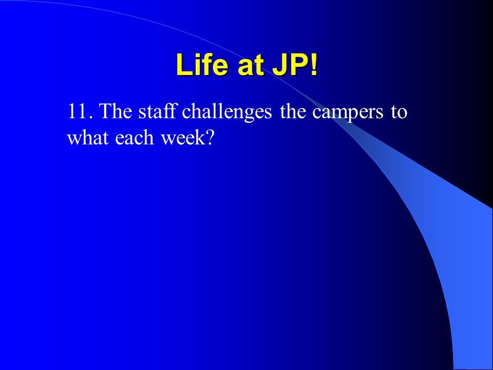 Life at JP! 11. The staff challenges the campers to what each week