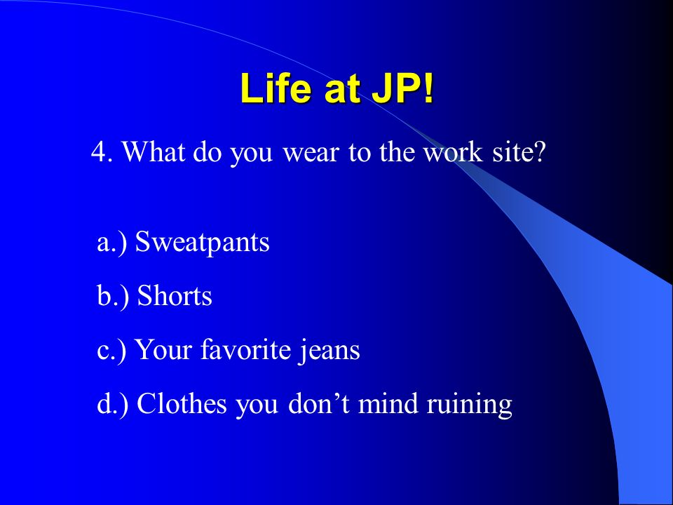 Life at JP. 4. What do you wear to the work site.