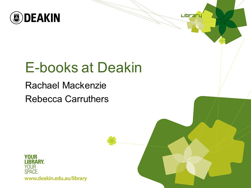 E-books at Deakin Rachael Mackenzie Rebecca Carruthers