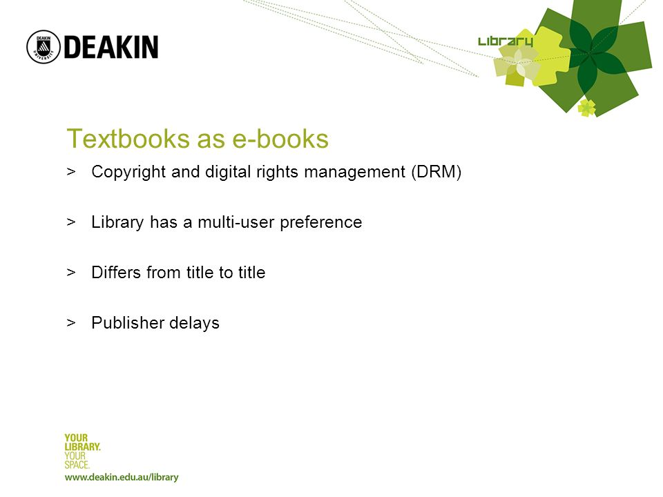 Textbooks as e-books >Copyright and digital rights management (DRM) >Library has a multi-user preference >Differs from title to title >Publisher delays