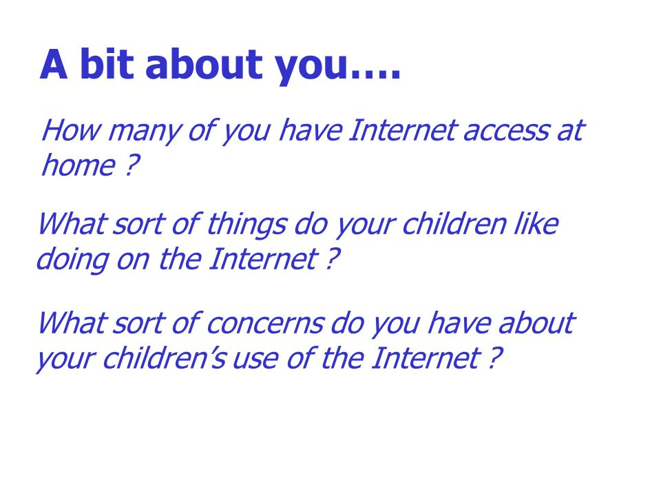 A bit about you…. How many of you have Internet access at home .