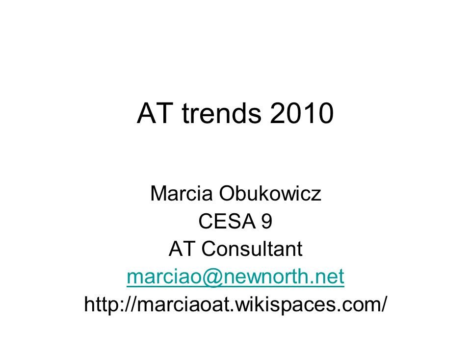 AT trends 2010 Marcia Obukowicz CESA 9 AT Consultant