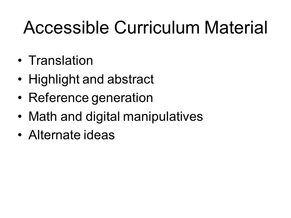 Accessible Curriculum Material Translation Highlight and abstract Reference generation Math and digital manipulatives Alternate ideas