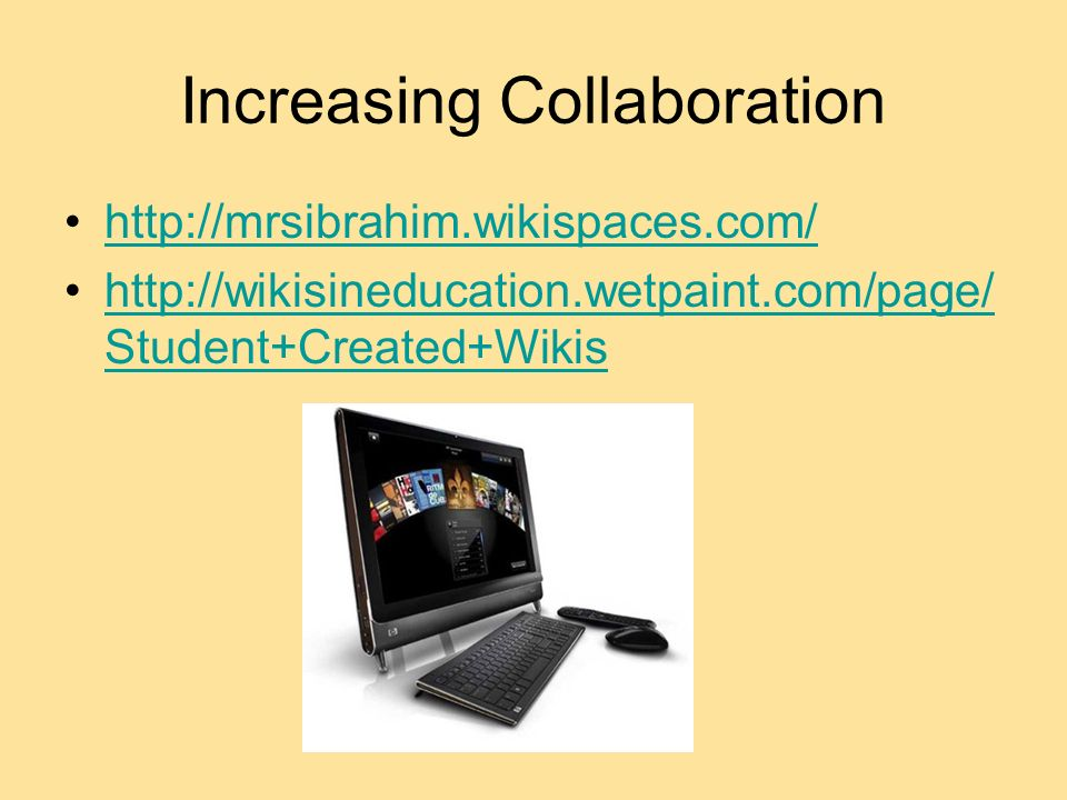 Increasing Collaboration     Student+Created+Wikishttp://wikisineducation.wetpaint.com/page/ Student+Created+Wikis