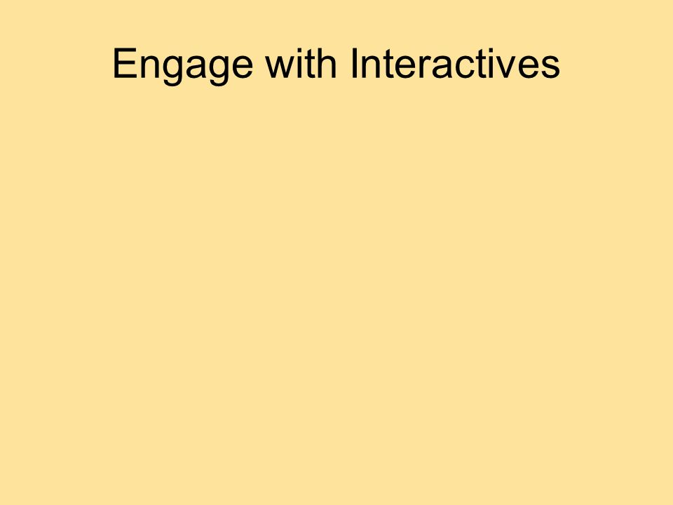 Engage with Interactives