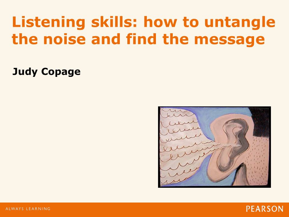 Listening skills: how to untangle the noise and find the message Judy Copage