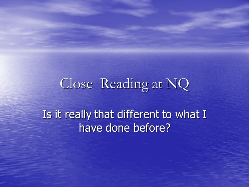 Close Reading at NQ Is it really that different to what I have done before