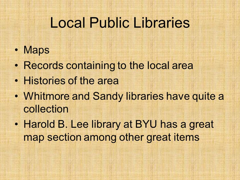 Local Public Libraries Maps Records containing to the local area Histories of the area Whitmore and Sandy libraries have quite a collection Harold B.