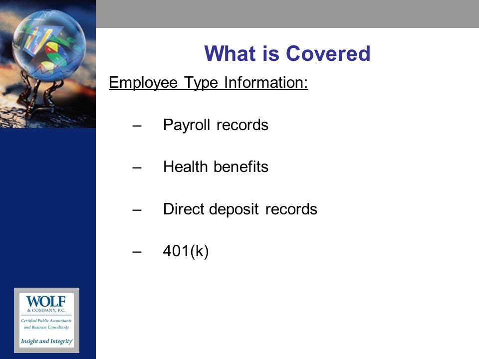 What is Covered Employee Type Information: –Payroll records –Health benefits –Direct deposit records –401(k)