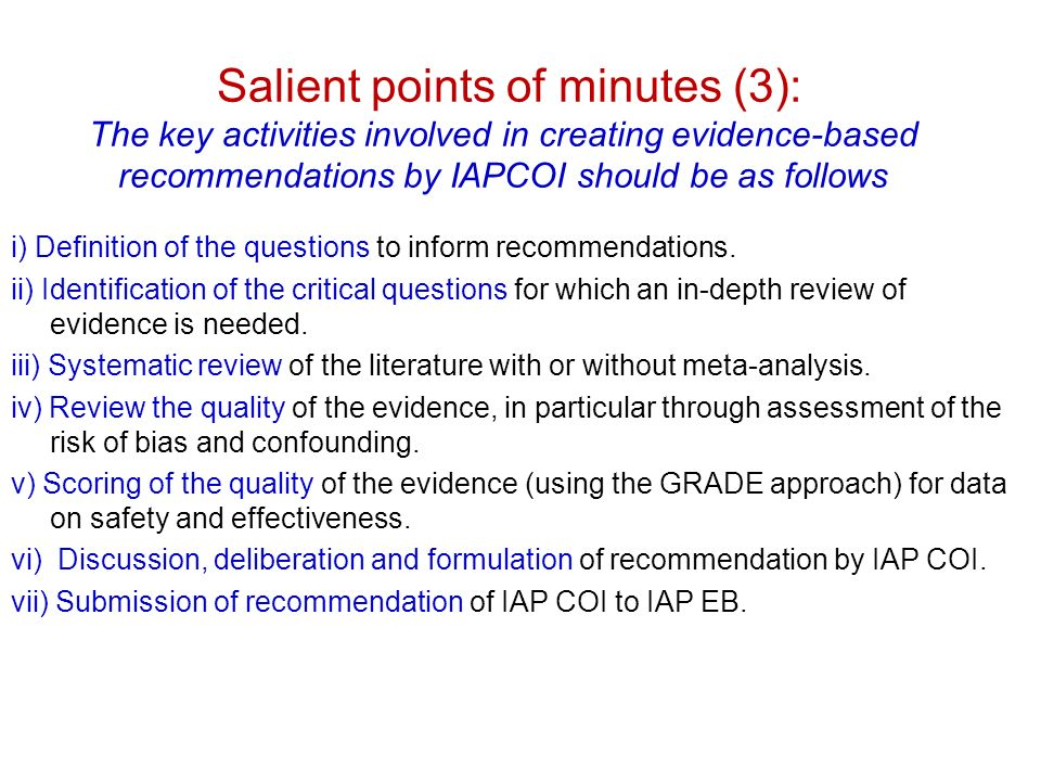 Salient points of minutes (3): The key activities involved in creating evidence-based recommendations by IAPCOI should be as follows i) Definition of the questions to inform recommendations.