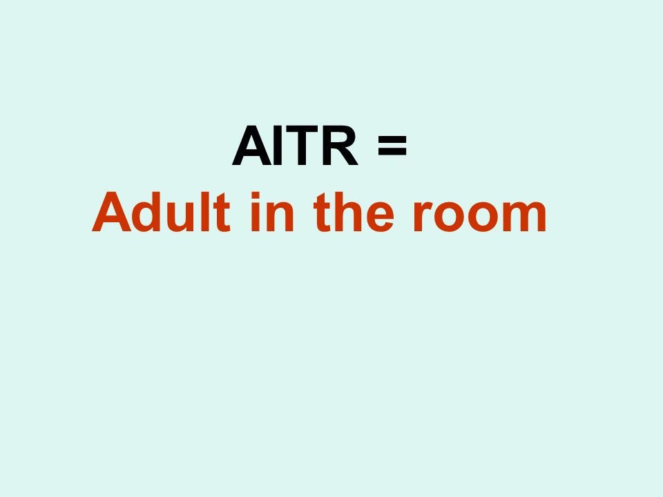 AITR = Adult in the room