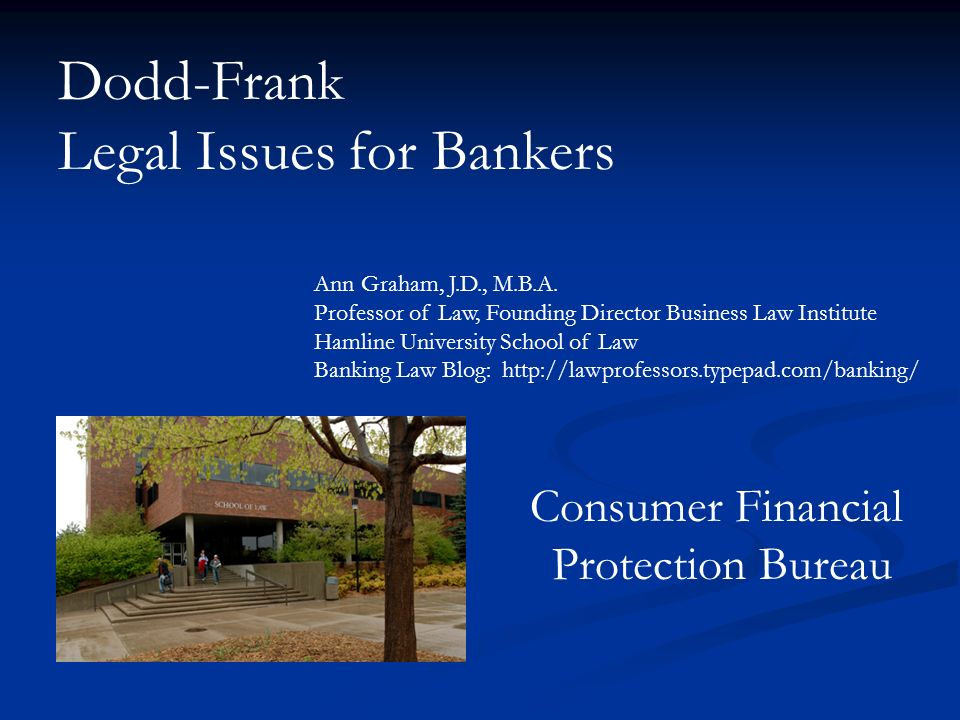 Dodd-Frank Legal Issues for Bankers Ann Graham, J.D., M.B.A.