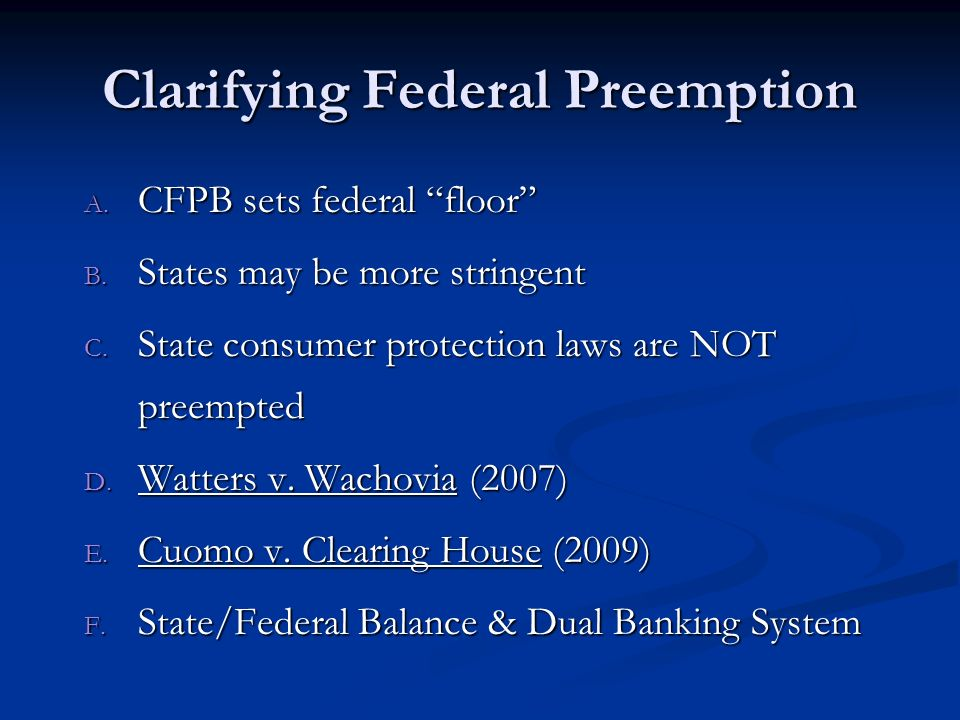 Clarifying Federal Preemption A. CFPB sets federal floor B.