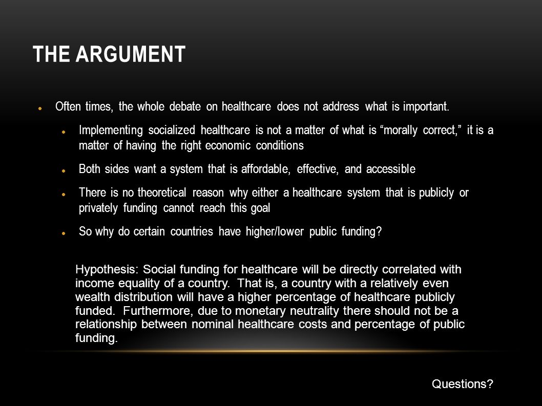 THE ARGUMENT Often times, the whole debate on healthcare does not address what is important.