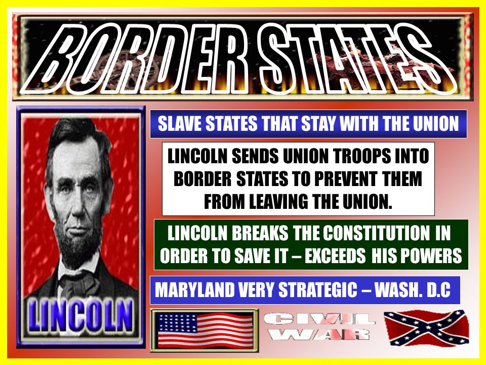 BORDER STATES – MISSOURI, KENTUCKY, MARYLAND, DELAWARE – FORCED TO STAY WITH UNION – WEST VIRGINIA 22 UNION STATES 11 CSA STATES