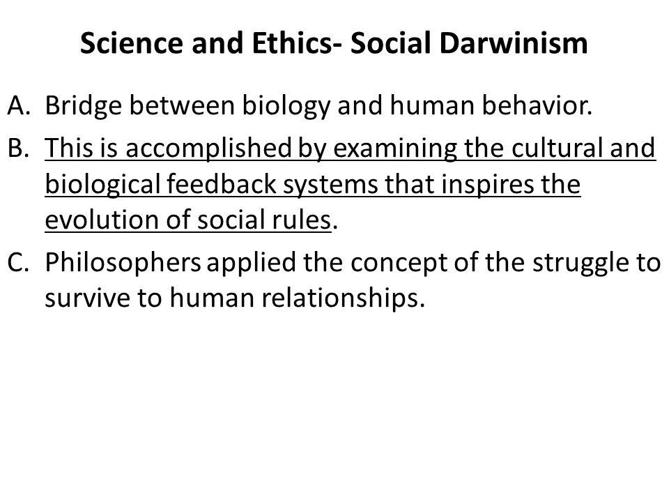 Science and Ethics- Social Darwinism A.Bridge between biology and human behavior.