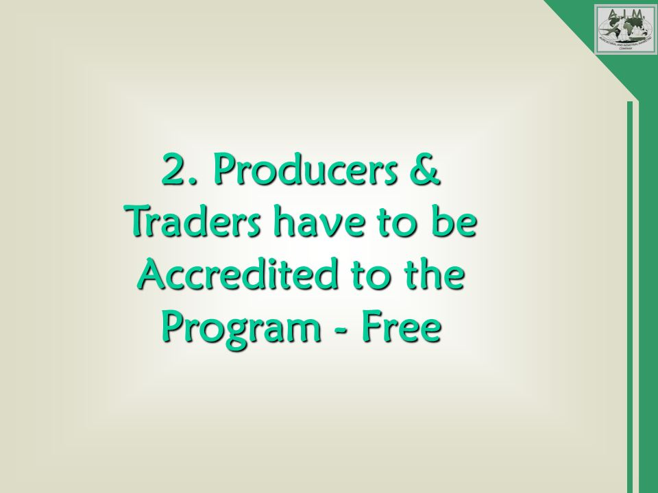 2. Producers & Traders have to be Accredited to the Program - Free