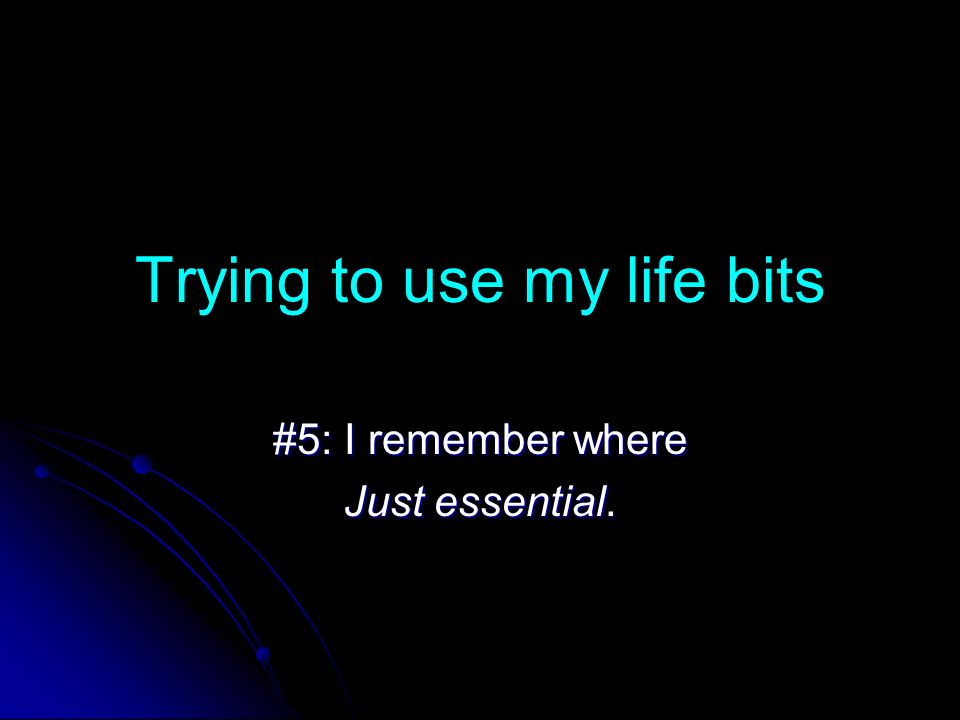 Trying to use my life bits #5: I remember where Just essential.