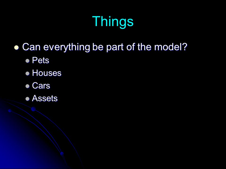 Things Can everything be part of the model. Can everything be part of the model.