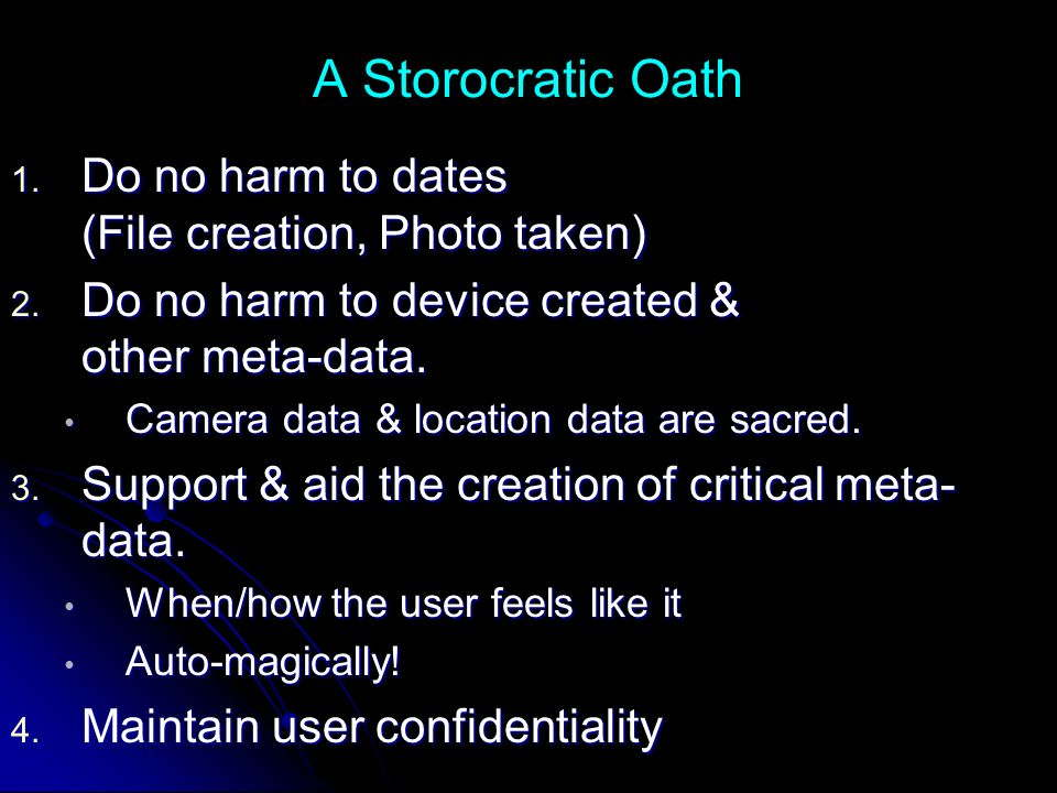 A Storocratic Oath 1. Do no harm to dates (File creation, Photo taken) 2.