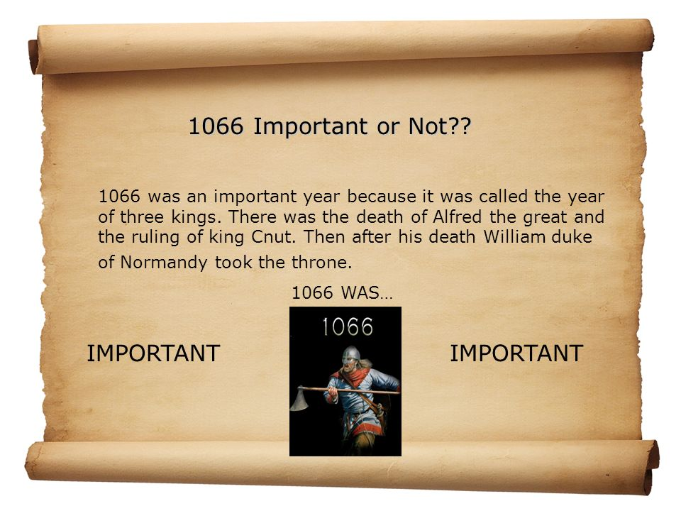 1066 was an important year because it was called the year of three kings.