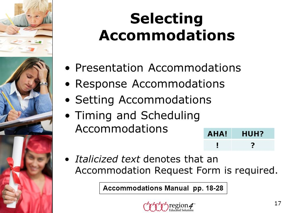 Selecting Accommodations Presentation Accommodations Response Accommodations Setting Accommodations Timing and Scheduling Accommodations Italicized text denotes that an Accommodation Request Form is required.