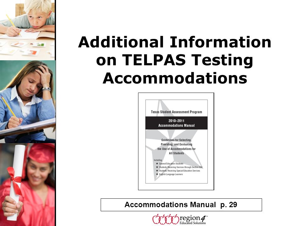 Additional Information on TELPAS Testing Accommodations Accommodations Manual p. 29