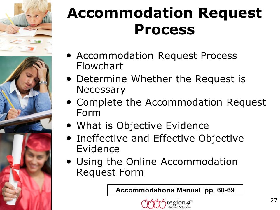 Accommodation Request Process Accommodation Request Process Flowchart Determine Whether the Request is Necessary Complete the Accommodation Request Form What is Objective Evidence Ineffective and Effective Objective Evidence Using the Online Accommodation Request Form 27 Accommodations Manual pp.