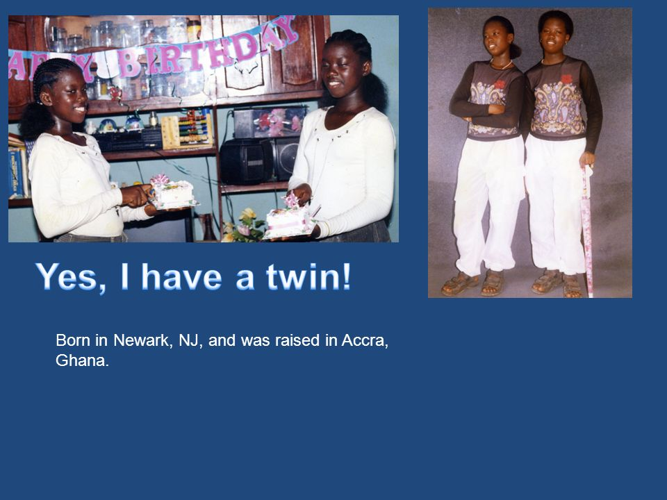 Born in Newark, NJ, and was raised in Accra, Ghana.