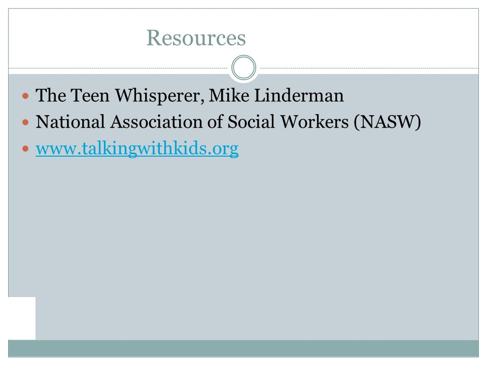 Resources The Teen Whisperer, Mike Linderman National Association of Social Workers (NASW)