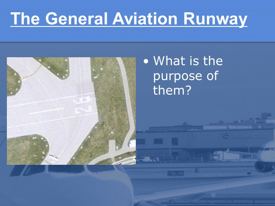 The General Aviation Runway What is the purpose of them