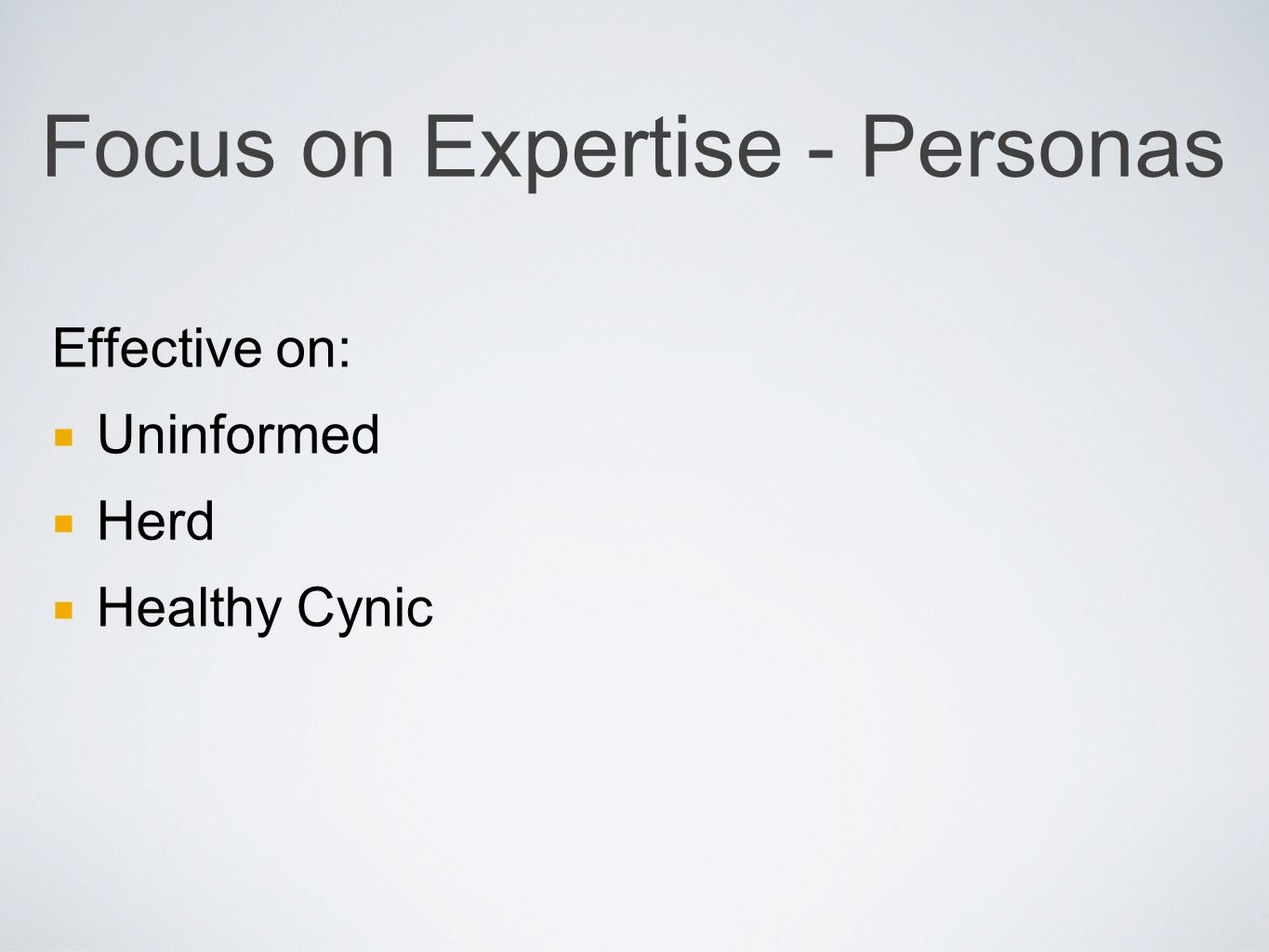 Focus on Expertise - Personas Effective on: Uninformed Herd Healthy Cynic