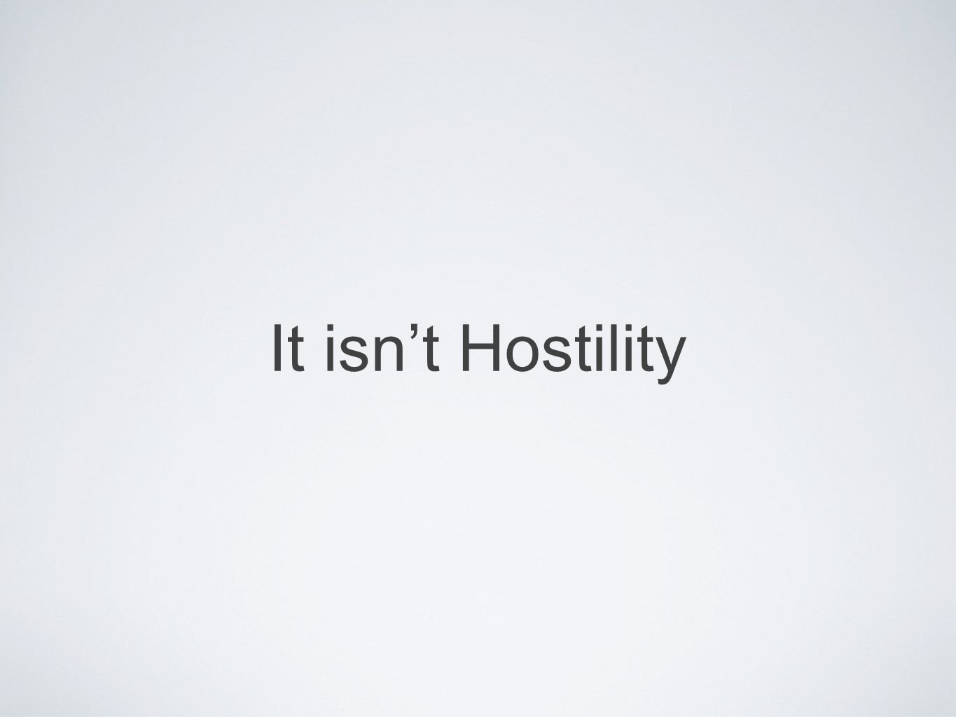 It isnt Hostility