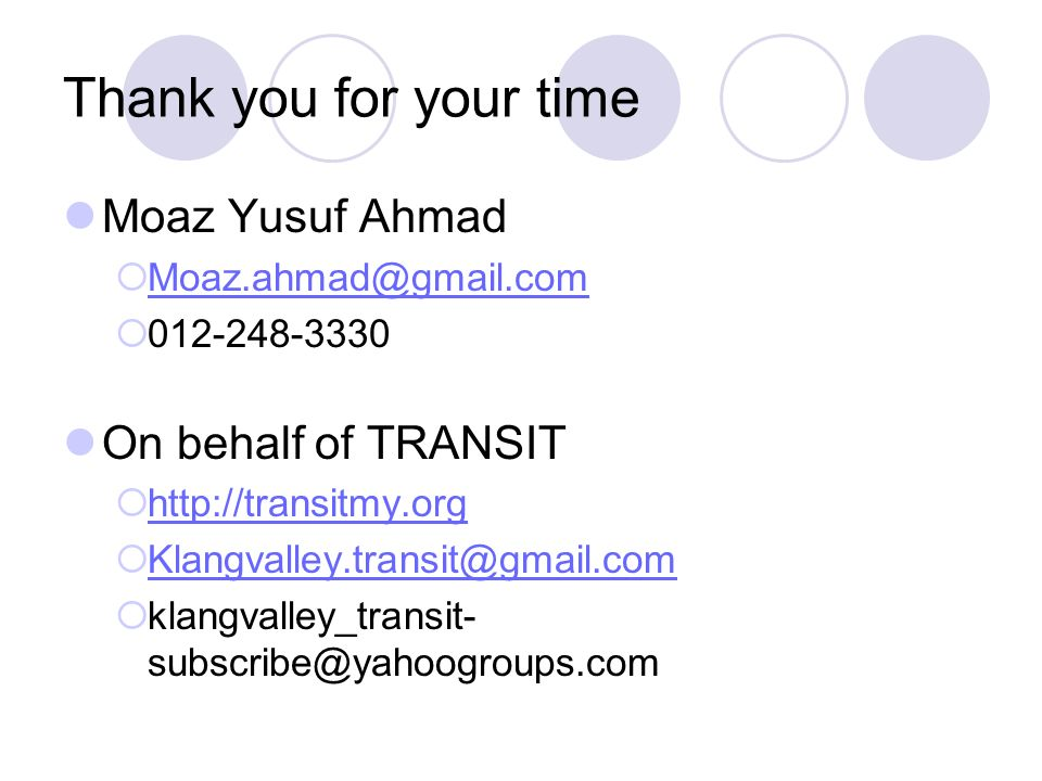 Thank you for your time Moaz Yusuf Ahmad On behalf of TRANSIT   klangvalley_transit-