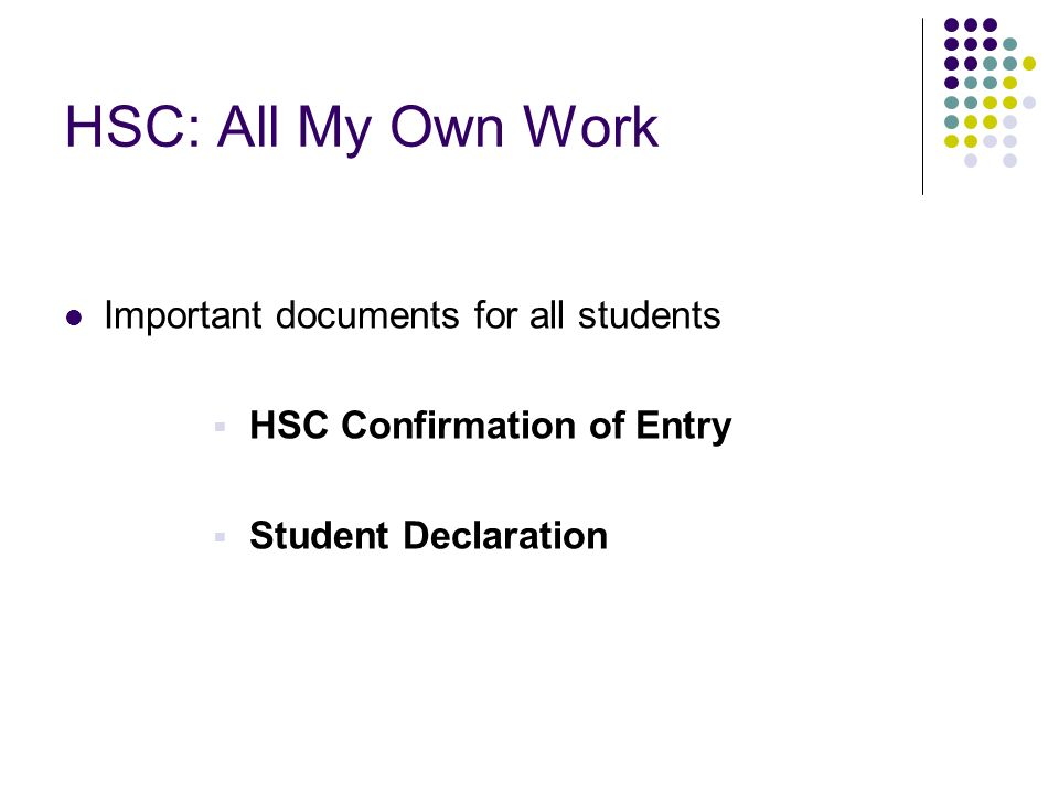 HSC: All My Own Work Important documents for all students HSC Confirmation of Entry Student Declaration