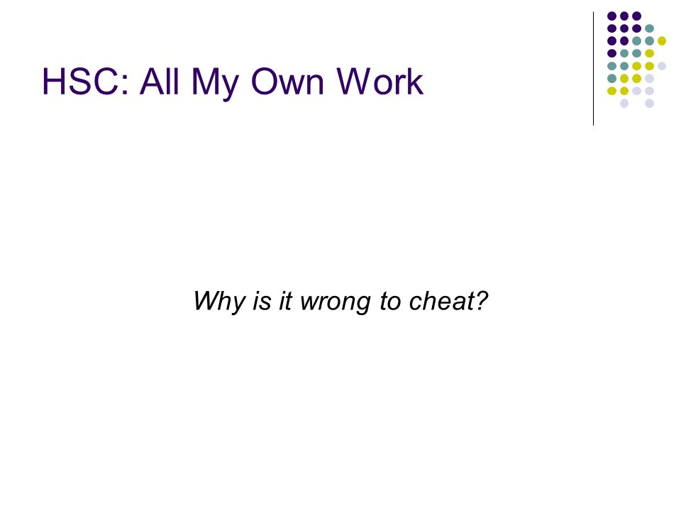 HSC: All My Own Work Why is it wrong to cheat