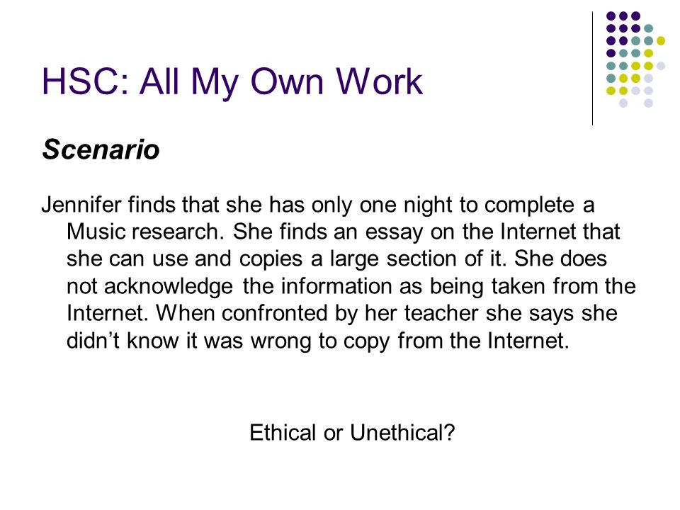 HSC: All My Own Work Scenario Jennifer finds that she has only one night to complete a Music research.