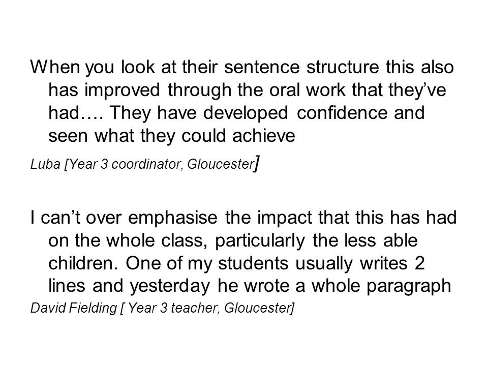 When you look at their sentence structure this also has improved through the oral work that theyve had….