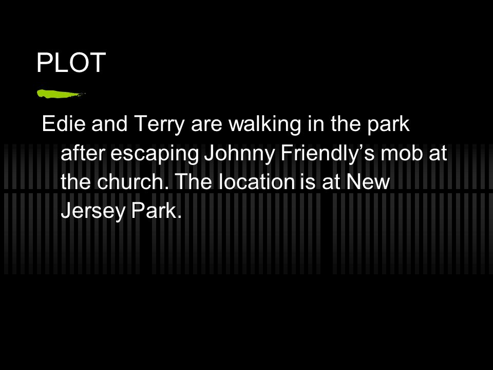 PLOT Edie and Terry are walking in the park after escaping Johnny Friendlys mob at the church.