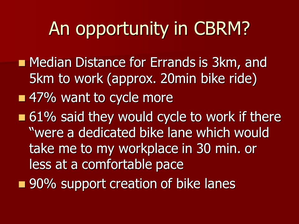 An opportunity in CBRM. Median Distance for Errands is 3km, and 5km to work (approx.