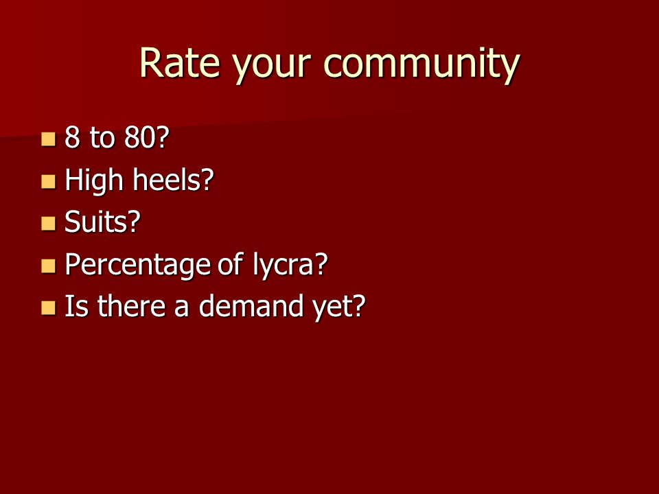 Rate your community 8 to 80. 8 to 80. High heels.