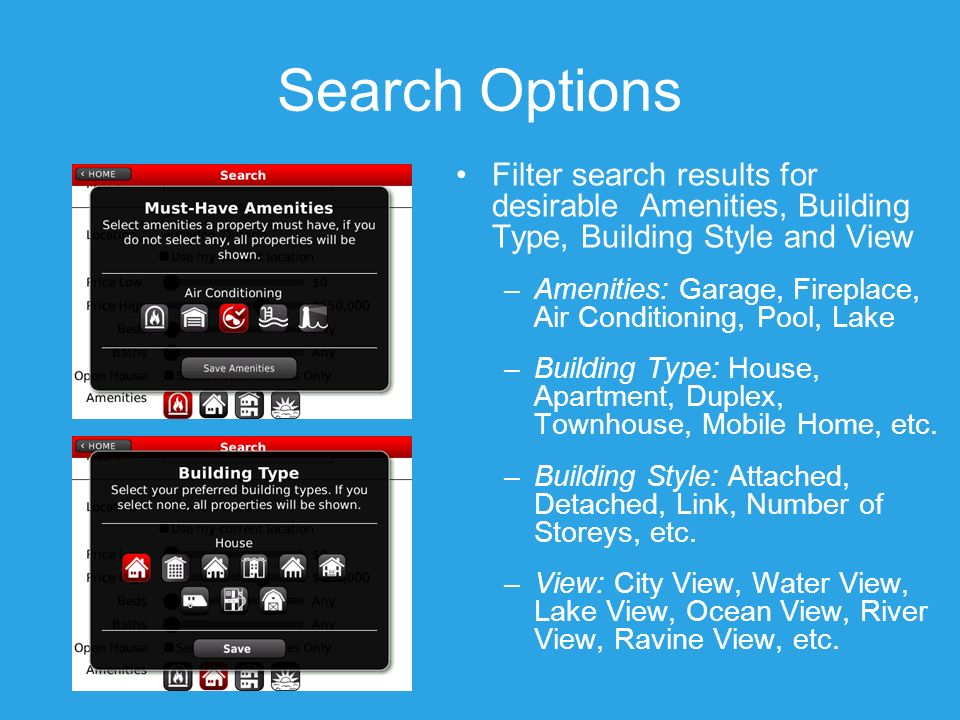 Search Options Filter search results for desirable Amenities, Building Type, Building Style and View –Amenities: Garage, Fireplace, Air Conditioning, Pool, Lake –Building Type: House, Apartment, Duplex, Townhouse, Mobile Home, etc.
