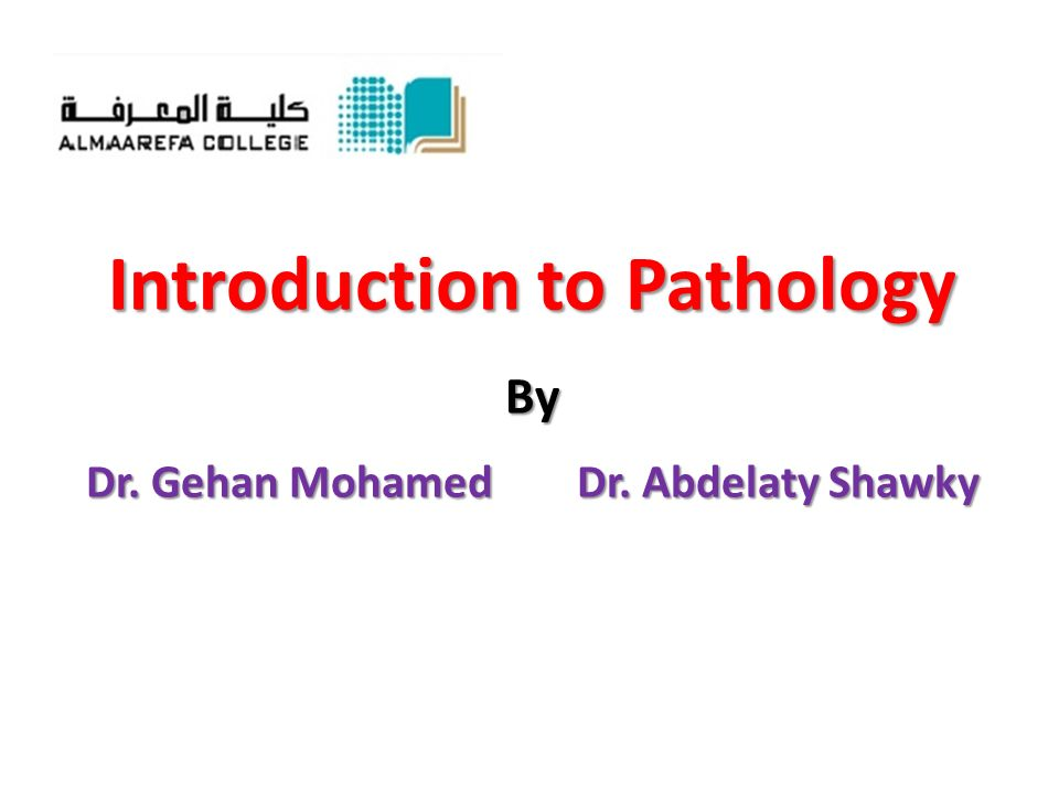 Introduction to Pathology By Dr. Gehan Mohamed Dr. Abdelaty Shawky