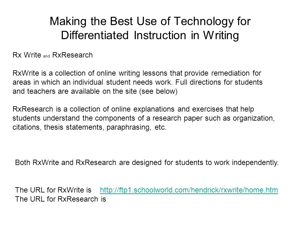 Making the Best Use of Technology for Differentiated Instruction in Writing Rx Write and RxResearch RxWrite is a collection of online writing lessons that provide remediation for areas in which an individual student needs work.