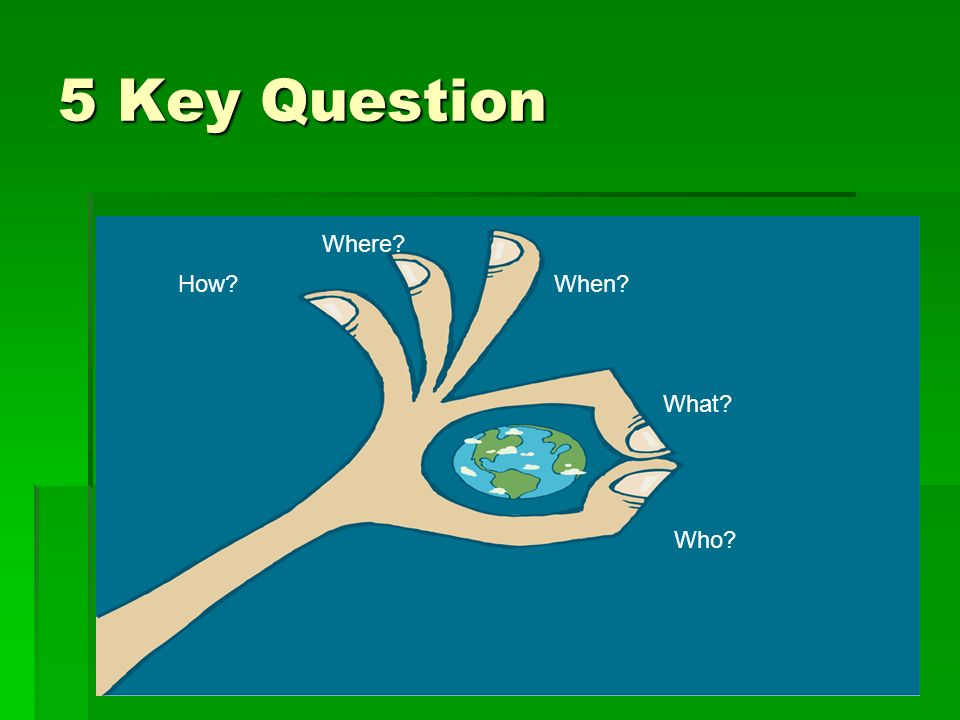 5 Key Question Who What When Where How